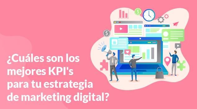 ¿Cuáles son los mejores KPI's para tu estrategia de marketing digital?